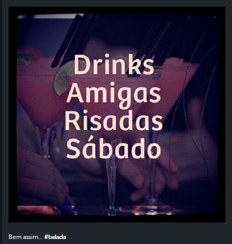 Instagram - drinks, amigas, risadas, sábado