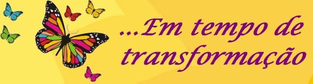 Em tempo de transformação